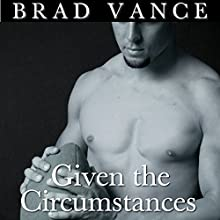 Given the Circumstances Audiobook by Brad Vance Narrated by Brad Vance