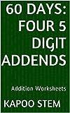 60 Days Math Addition Series: Four 5 Digit Addends, Daily Practice Workbook To Improve Mathematics Skills: Maths Worksheets