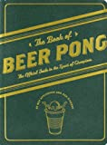 The Book of Beer Pong: The Official Guide to the Sport of Champions