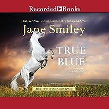 True Blue (       UNABRIDGED) by Jane Smiley Narrated by Angela Goethals