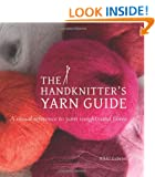 The Handknitter's Yarn Guide: a Visual Reference to Yarn Weights and Fibres