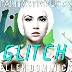 Glitch: Fantastic Futas, Book 2 | Ellen Dominick