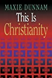 This is Christianity (0687084105) by Maxie Dunnam