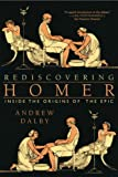 Rediscovering Homer: Inside the Origins of the Epic (0393330192) by Dalby, Andrew