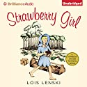 Strawberry Girl (       UNABRIDGED) by Lois Lenski Narrated by Natalie Ross