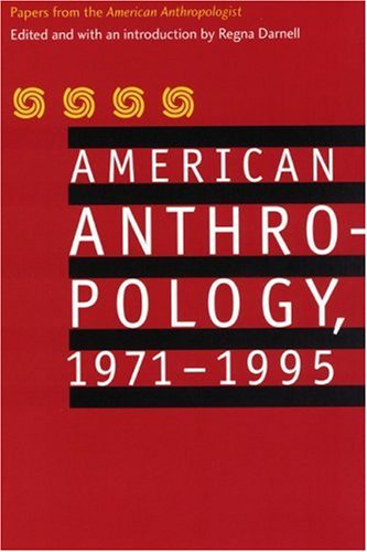 American Anthropology, 1971-1995: Papers from the
