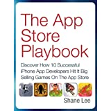 The App Store Playbook: Discover How 10 Successful iPhone App Developers Hit It Big Selling Games On The App Store ~ Shane Lee