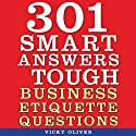 301 Smart Answers to Tough Business Etiquette Questions (       UNABRIDGED) by Vicky Oliver Narrated by Amy Rubinate