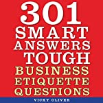 301 Smart Answers to Tough Business Etiquette Questions | Vicky Oliver