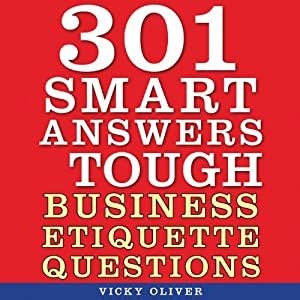 301 Smart Answers to Tough Business Etiquette Questions | [Vicky Oliver]