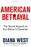 Book - American Betrayal: The Secret Assault on Our Nation's Character