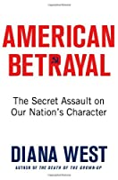 American Betrayal: The Secret Assault on Our Nation's Character