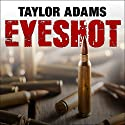 Eyeshot (       UNABRIDGED) by Taylor Adams Narrated by Tom Zingarelli
