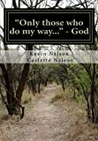 """""""Only those who do my way..."""" - God"""