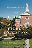 Revisioning Mission: The Future of Catholic Higher Education