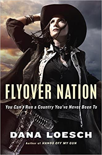 Flyover Nation: You Can't Run a Country You've Never Been To written by Dana Loesch