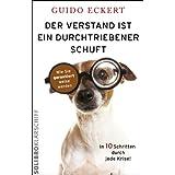 """Der Verstand ist ein durchtriebener Schuft: Wie Sie garantiert weise werdenvon """"Guido Eckert"""""""