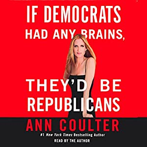 If Democrats Had Any Brains, They'd Be Republicans Audiobook