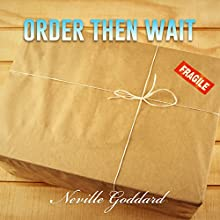 Order - Then Wait: Neville Goddard Lectures (       UNABRIDGED) by Neville Goddard Narrated by John Edmondson