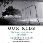 Our Kids: The American Dream in Crisis (       UNABRIDGED) by Robert D. Putnam Narrated by Arthur Morey