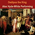 Oedipus the King: A Translation by F.L. Light (       UNABRIDGED) by  Sophocles, F. L. Light Narrated by Alex Hyde-White