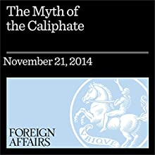 The Myth of the Caliphate: The Political History of an Idea (       UNABRIDGED) by Nick Danforth Narrated by Kevin Stillwell
