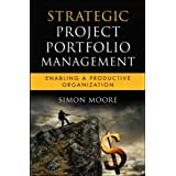 Strategic Project Portfolio Management: Enabling a Productive Organization (Microsoft Executive Leadership Series)by Simon Moore