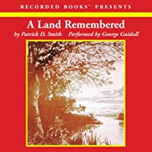 A Land Remembered (       UNABRIDGED) by Patrick D. Smith Narrated by George Guidall