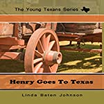 Henry Goes to Texas: The Young Texans Series | Linda Baten Johnson