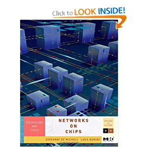 Networks on Chips: Technology and Tools (Systems on Silicon) Giovanni De Micheli and Luca Benini