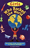 Girls Who Rocked the World : Heroines from Sacagawea to Sheryl Swoopes (Girls Know Best)