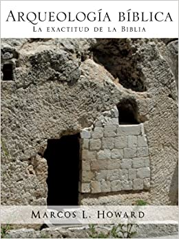 Arqueologia Biblica (Spanish Edition): Marcos L. Howard: 9781609578312