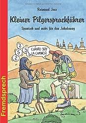 Kleiner Pilgersprachführer: Spanisch und mehr für den Jakobsweg