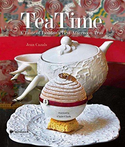Teatime: A Taste Of London'S Best Afternoon Teas