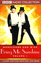 Morecambe and Wise: Volume 1, Bring Me Sunshine  by uncredited Narrated by Eric Morecambe, Ernie Wise
