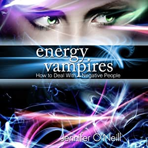 Energy Vampires: How to Deal with Negative People | [Jennifer O'Neill]