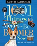 1001 Things It Means to Be a Boomer Now: (Well, It Is Time to Grow Up)