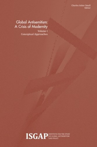 Global Antisemitism: A Crisis of Modernity: Volume I: Conceptual Approaches: Volume 1