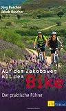 Auf dem Jakobsweg mit dem Bike: Ein praktischer Führer: Der praktische Führer
