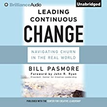 Leading Continuous Change: Navigating Churn in the Real World (       UNABRIDGED) by Bill Pasmore, John R. Ryan - foreword Narrated by Jeff Cummings