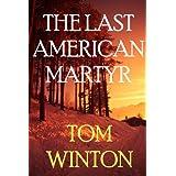 The Last American Martyr ~ Tom Winton