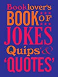 Booklover's Book of Jokes, Quips and Quotes (0712358420) by Wilkerson, David