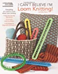 I Can't Believe I'm Loom Knitting (Le...