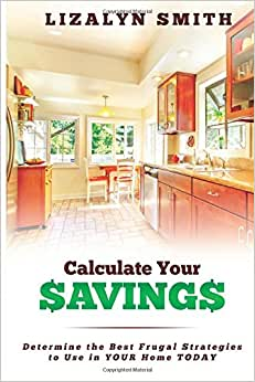 Calculate Your Savings: Determine The Best Frugal Strategies To Use In Your Home Today