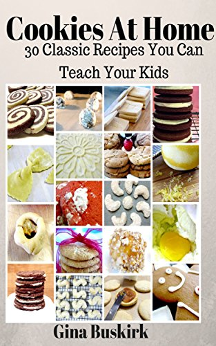 Free Kindle Book : Cookies At Home: 30 Classic Recipes You Can Teach Your Kids