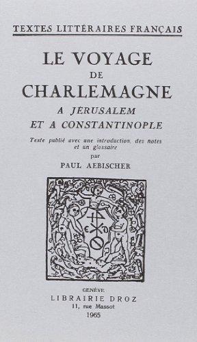 Le Voyage de Charlemagne a Jerusalem et a Constantinople