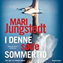 I denne søde sommertid Audiobook by Mari Jungstedt Narrated by Torben Sekov