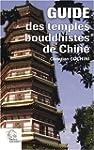 Guide des Temples bouddhistes de Chin...