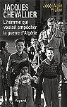 Jacques Chevallier, l'homme qui voulait empêcher la guerre d'Algérie par Fralon