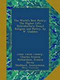 The Worlds Best Poetry: The Higher Life; [Introductory Essay] Religion and Poetry, by W. Gladden